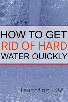 How To Get Rid Of Hard Water Quickly.   Because for how to tips - Click on the following link!  http://www.teachinghow.com/how-to-get-rid-of-hard-water/