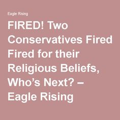 FIRED! Two Conservatives Fired for their Religious Beliefs, Who's Next? – Eagle Rising