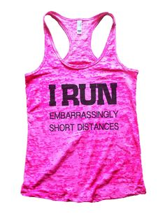 I Run Embarrassingly Short Distances Burnout Tank Top By Funny Threadz - 733