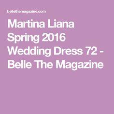 Martina Liana Spring 2016 Wedding Dress 72 - Belle The Magazine