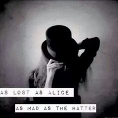 Mad as the Hatter Lost as Alice. Welcome to the world as we know it.