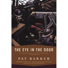 The Eye in the Door (Regeneration series, #2), by Pat Barker