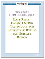 free eBook, Easy Resist Fabric Dyeing Techniques for Batik-Style Dyeing and Surface Design from Quilting Daily,