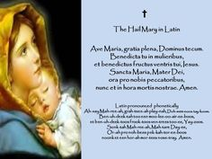 The Hail Mary Prayer in Latin with phonetic pronunciation compliments of Richard de Lorimier.