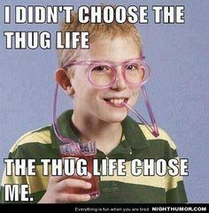 The Thug Life Chose Me