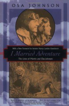 I Married Adventure: The Lives of Martin and Osa Johnson (Kodansha Globe) by Osa Johnson,http://www.amazon.com/dp/1568361289/ref=cm_sw_r_pi_dp_Zxr8sb08JRVF16CN