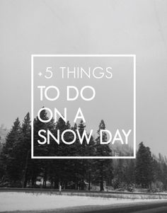 In today's post, I share 5 things to do on a snow day.