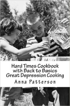 Hard Times Cookbook with Back to Basics Great Depression Cooking: Anna B. Patterson: 9781478276364: Amazon.com: Books
