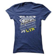 LYN . No, Im Not A Superhero Im Something Even More Powerful. I Am LYN - T Shirt, Hoodie, Hoodies, Year,Name, Birthday