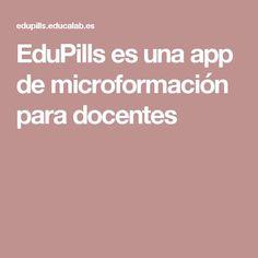 EduPills es una app de microformación para docentes
