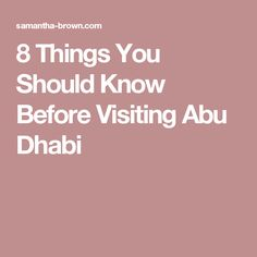 8 Things You Should Know Before Visiting Abu Dhabi