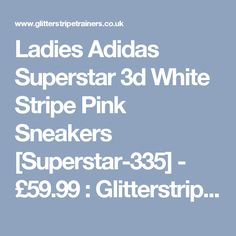 3eaec4d1f1bd Ladies Adidas Superstar 3d White Stripe Pink Sneakers  Superstar-335  -  £59.99