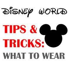 Disney World Tips and Tricks - What to Wear. Pin now read later.