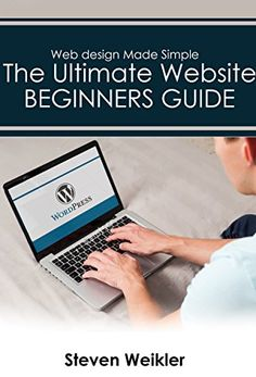 Web Design for Beginners: The Ultimate Website Beginners Guide for learning Professional website design with Wordpress, (Wordpress, CSS, HTML, Webgraphics, Javascript) by Steven Weikler http://www.amazon.com/dp/B01CHBYICU/ref=cm_sw_r_pi_dp_qFZ2wb1XAKJ3R