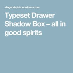 Typeset Drawer Shadow Box – all in good spirits