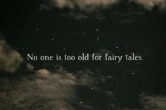 No one is too old for fairy tales.