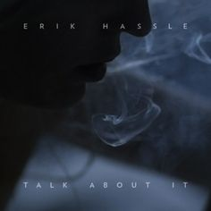 Erik Hassle: Talk About It.. my boy