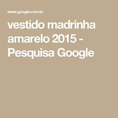 vestido madrinha amarelo 2015 - Pesquisa Google