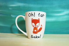 Oh! for fox sake! white coffee mug - hand painted mugs, fox mug, funny mug, cartoon mug, quote mugs, for her gift