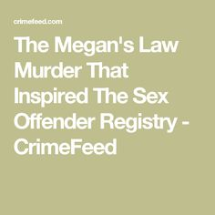 The Megan's Law Murder That Inspired The Sex Offender Registry - CrimeFeed