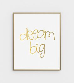 Wall Art, Dream Big, Printable Quote, Poster, Nursery Print, Inspirational, Gold Wall Art, Nursery Wall Art, Art Print, Gold Foil Print, Art