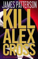 Kill Alex Cross (Alex Cross, #18)