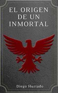 El Origen de un Inmortal (La Legión de Brujos nº 1) de [Hurtado Medina, Diego Alfonzo]