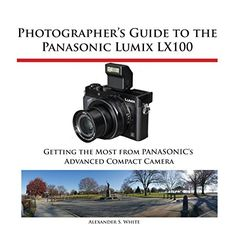 Buy Photographer's Guide to the Panasonic Lumix Getting the Most from Panasonic's Advanced Compact Camera by Alexander White and Read this Book on Kobo's Free Apps. Discover Kobo's Vast Collection of Ebooks and Audiobooks Today - Over 4 Million Titles! Exposure Compensation, Book Challenge, Online Shopping Websites, Book Of Life, Guide Book, Shutter Speed, Digital Camera, Compact, Photo Editing