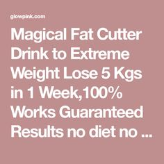 Magical Fat Cutter Drink to Extreme Weight Lose 5 Kgs in 1 Week,100% Works Guaranteed Results no diet no exercise