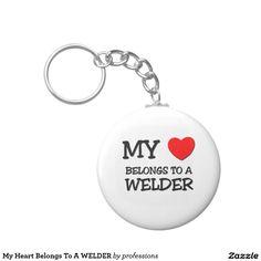 My Heart Belongs To A WELDER Basic Round Button Keychain