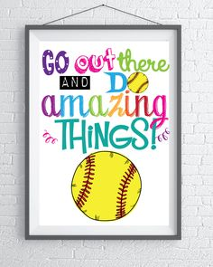 e697d68214de Go out there and do amazing things. Softball motivational Quote Instant  Downloads for a Softball Player or Softball Party.