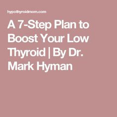 A 7-Step Plan to Boost Your Low Thyroid   By Dr. Mark Hyman