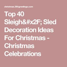 Top 40 Sleigh/ Sled Decoration Ideas For Christmas - Christmas Celebrations