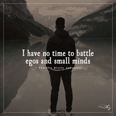 I have no time to battle - http://themindsjournal.com/i-have-no-time-to-battle/