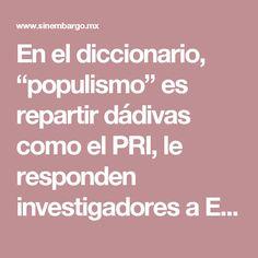 """En el diccionario, """"populismo"""" es repartir dádivas como el PRI, le responden investigadores a EPN"""