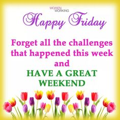 Forget the challenges that happened this week and have a great weekend weekend friday happy friday quotes friday images beautiful friday quotes Best Friday Quotes, Friday Morning Quotes, Good Morning Quotes, Night Quotes, Friday Morning Images, Happy Weekend Quotes, Guy Quotes, Funny Morning, Life Quotes