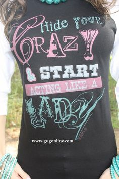 Hide Your Crazy and start acting like a lady - Got that ladies?