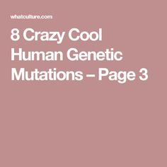 8 Crazy Cool Human Genetic Mutations – Page 3
