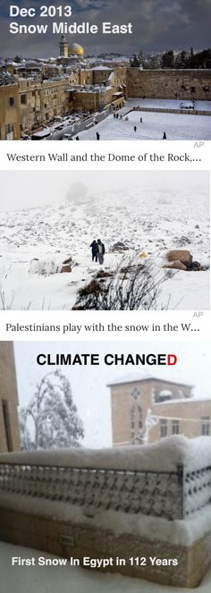 Climate Changed... Snow fell in the Egyptian capital Cairo for the first time in more than 100 years... Heavy snow cut off dozens of communities across the West Bank and tens of thousands of homes were left without electricity. Almost half a metre of snow fell in parts of Jordan with the authorities urging people to stay indoors.