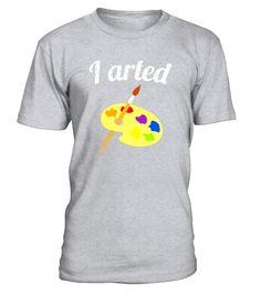 """# I arted funny art T-Shirt .  Special Offer, not available in shops      Comes in a variety of styles and colours      Buy yours now before it is too late!      Secured payment via Visa / Mastercard / Amex / PayPal      How to place an order            Choose the model from the drop-down menu      Click on """"Buy it now""""      Choose the size and the quantity      Add your delivery address and bank details      And that's it!      Tags: I arted tee is perfect for lovers of art and artists and…"""