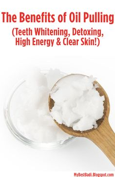 The 7 Amazing Benefits of Oil Pulling (Whiter Teeth, Detoxing, Higher Energy, and Clear Skin!!)