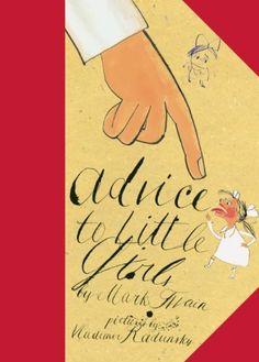 Advice to Little Girls by Mark Twain, http://www.amazon.com/dp/1592701299/ref=cm_sw_r_pi_dp_qg2mrb1KYSPM8