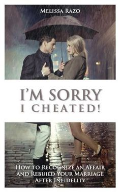 I'm Sorry I Cheated! How to Recognize an Affair and Rebuild Your Marriage After Infidelity by Melissa Razo, http://www.amazon.com/dp/B00IGJRJLU/ref=cm_sw_r_pi_dp_y7UZtb0801B7F