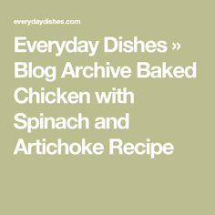Everyday Dishes » Blog Archive Baked Chicken with Spinach and Artichoke Recipe