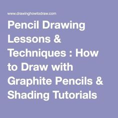 Pencil Drawing Lessons & Techniques : How to Draw with Graphite Pencils & Shading Tutorials for Cartoons & Comics & Illustrations