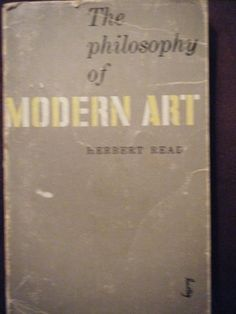 The Philosophy of Modern Art by Herbert Read, http://www.amazon.com/dp/B000J1M59Y/ref=cm_sw_r_pi_dp_ulZ3rb0PKQDD6 Just found this yesterday in a bookshop in San Cristobal De Las Casas, Chiapas, Mexico. 50 pesos.