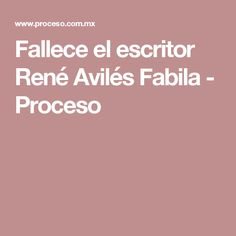 Fallece el escritor René Avilés Fabila - Proceso