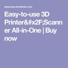 Easy-to-use 3D Printer/Scanner All-in-One | Buy now