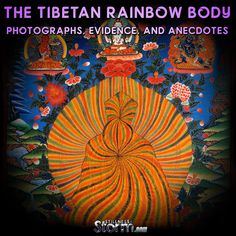 The Tibetan Rainbow Body | Photographs, Evidence, and Anecdotes –  21 Grams of the Soul, Light Body, Transmutation or Transfiguration, Padmasambhava, Ati Yoga, The Dzogchen Path, and more