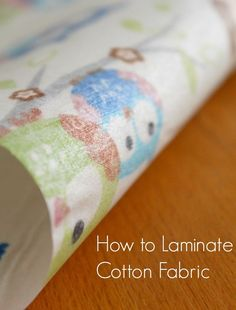 Tutorial: Make your own laminated cotton fabric (Craft Gossip)